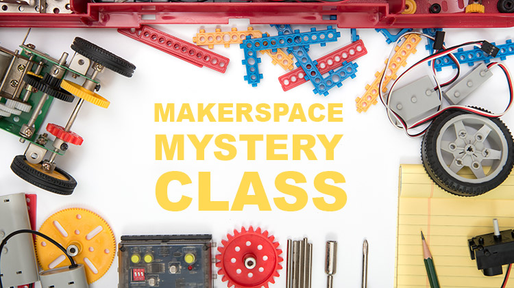 Makerspace Mystery Class